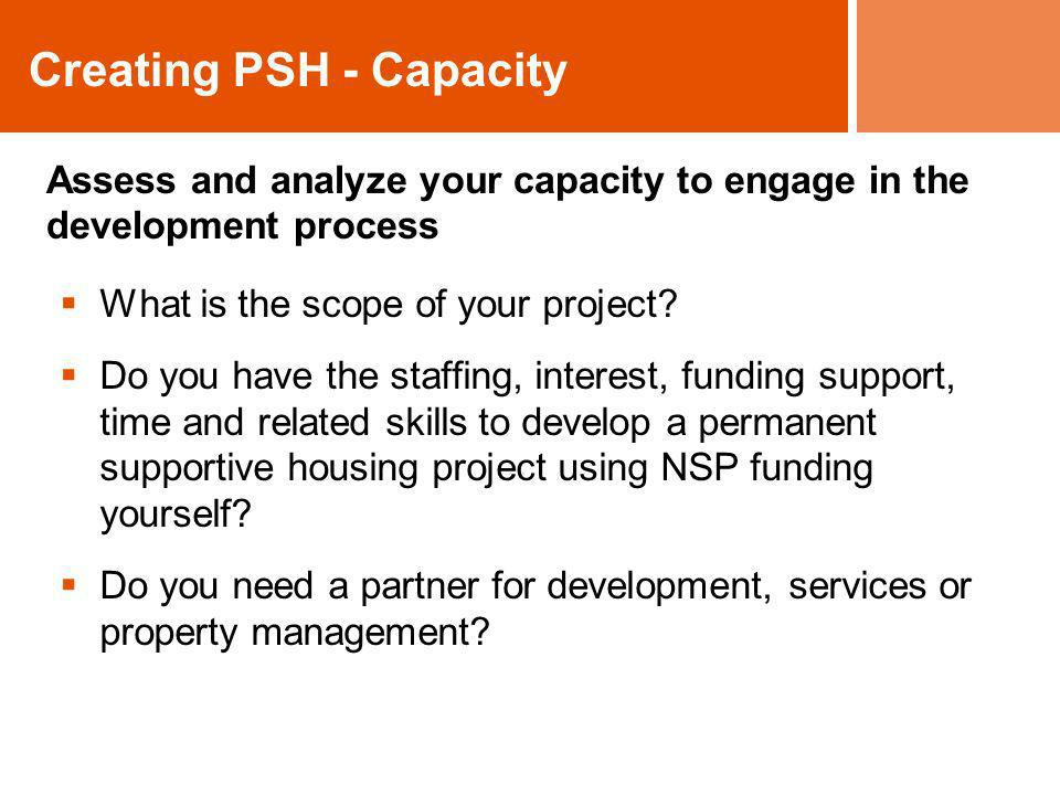 Creating PSH - Capacity What is the scope of your project? Do you have the staffing, interest, funding support, time and related skills to develop a p