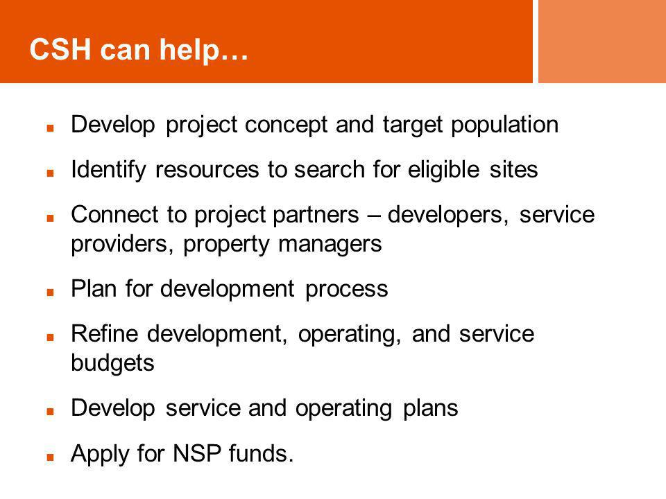 CSH can help… Develop project concept and target population Identify resources to search for eligible sites Connect to project partners – developers,