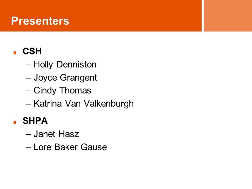 Presenters CSH –Holly Denniston –Joyce Grangent –Cindy Thomas –Katrina Van Valkenburgh SHPA –Janet Hasz –Lore Baker Gause