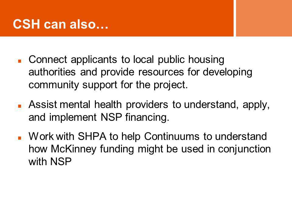 CSH can also… Connect applicants to local public housing authorities and provide resources for developing community support for the project. Assist me