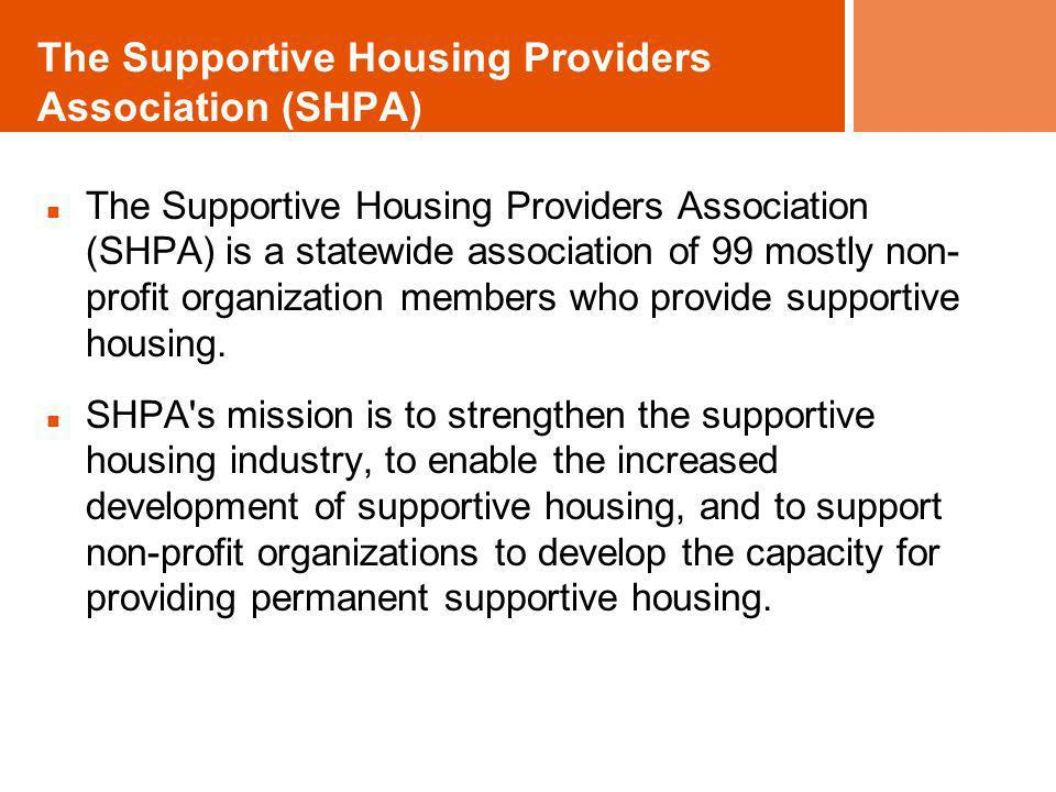 The Supportive Housing Providers Association (SHPA) The Supportive Housing Providers Association (SHPA) is a statewide association of 99 mostly non- p