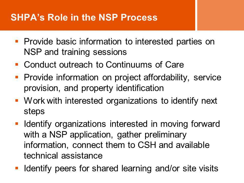 SHPAs Role in the NSP Process Provide basic information to interested parties on NSP and training sessions Conduct outreach to Continuums of Care Prov