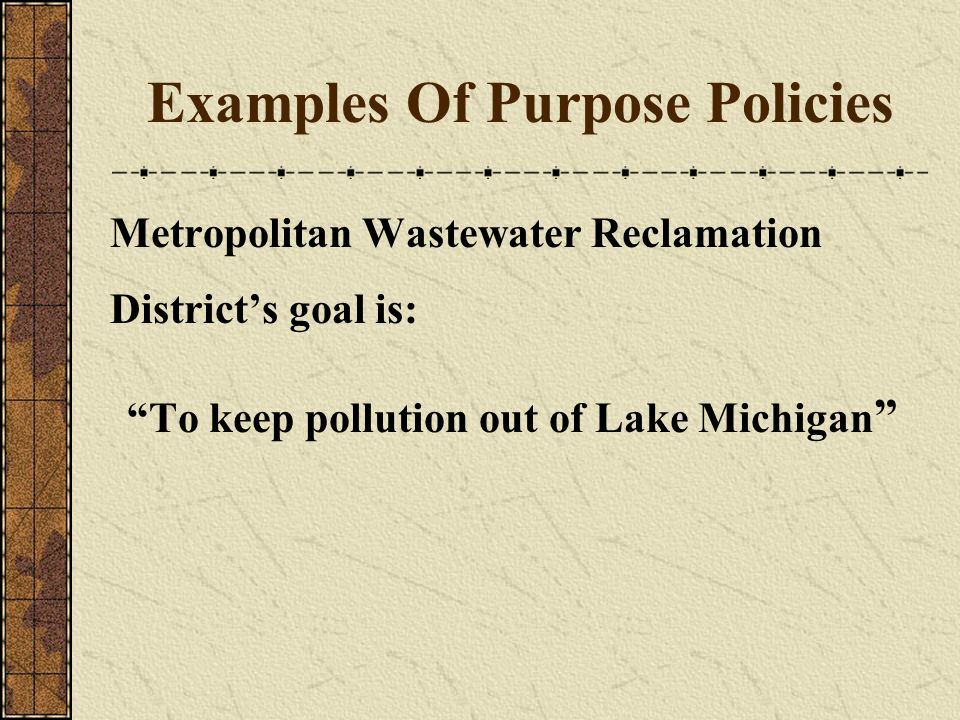 Examples Of Purpose Policies Metropolitan Wastewater Reclamation Districts goal is: To keep pollution out of Lake Michigan