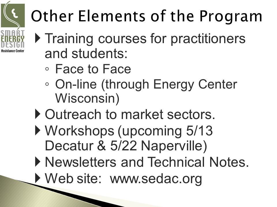 Training courses for practitioners and students: Face to Face On-line (through Energy Center Wisconsin) Outreach to market sectors.