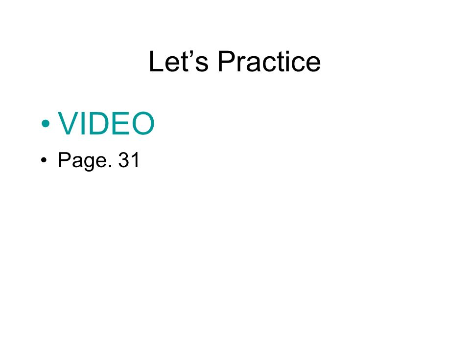 Lets Practice VIDEO Page. 31
