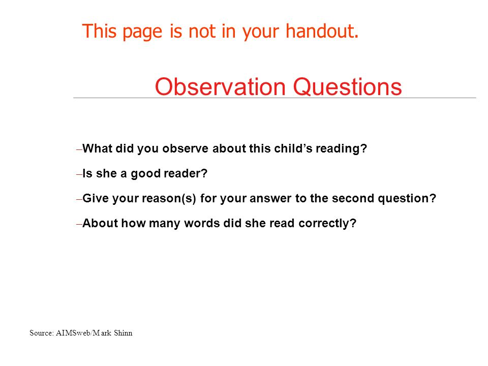 Observation Questions – What did you observe about this childs reading? – Is she a good reader? – Give your reason(s) for your answer to the second qu