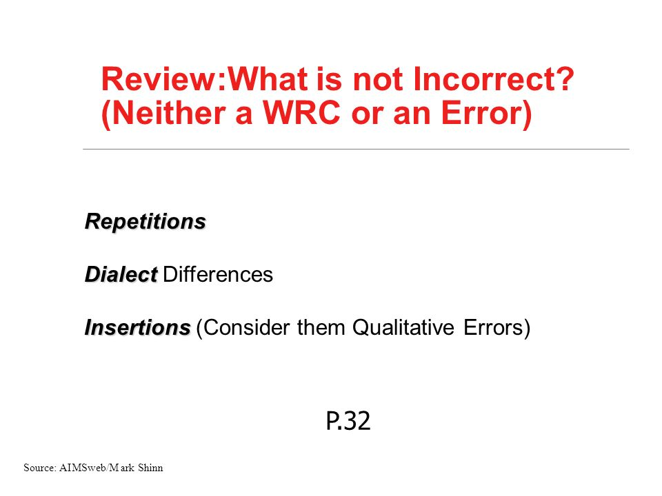 Review:What is not Incorrect? (Neither a WRC or an Error) Repetitions Dialect Dialect Differences Insertions Insertions (Consider them Qualitative Err