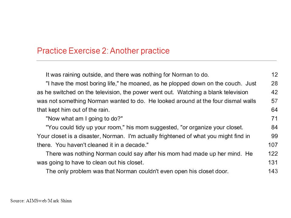 Practice Exercise 2: Another practice Source: AIMSweb/M ark Shinn