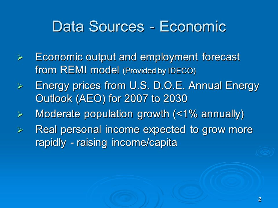 2 Data Sources - Economic Economic output and employment forecast from REMI model (Provided by IDECO) Economic output and employment forecast from REMI model (Provided by IDECO) Energy prices from U.S.