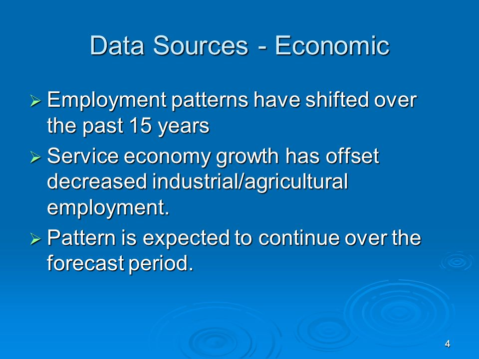 4 Data Sources - Economic Employment patterns have shifted over the past 15 years Employment patterns have shifted over the past 15 years Service economy growth has offset decreased industrial/agricultural employment.