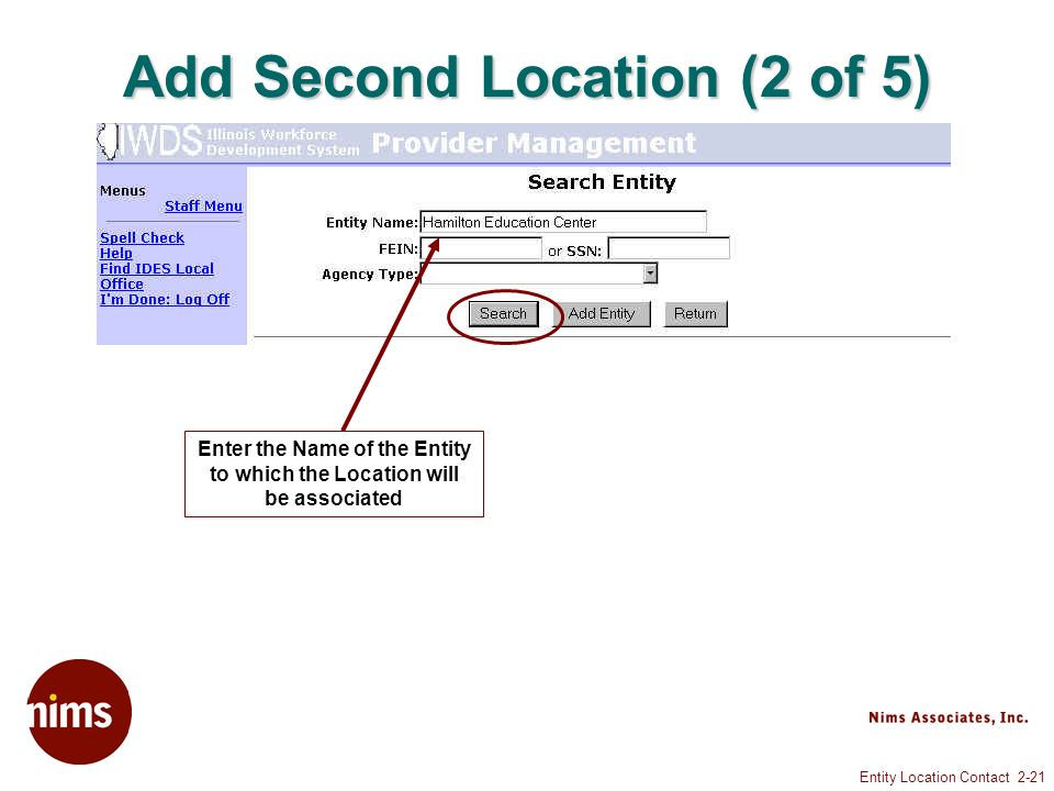 Entity Location Contact 2-21 Add Second Location (2 of 5) Enter the Name of the Entity to which the Location will be associated