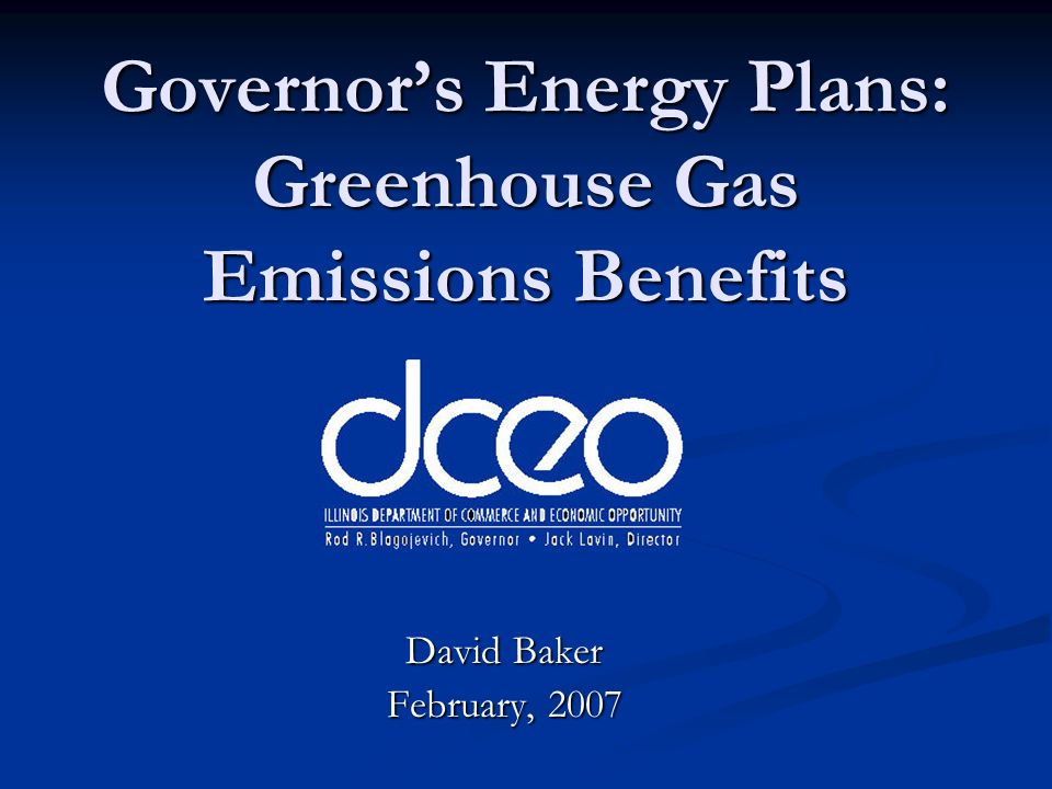 Governors Energy Plans: Greenhouse Gas Emissions Benefits David Baker February, 2007