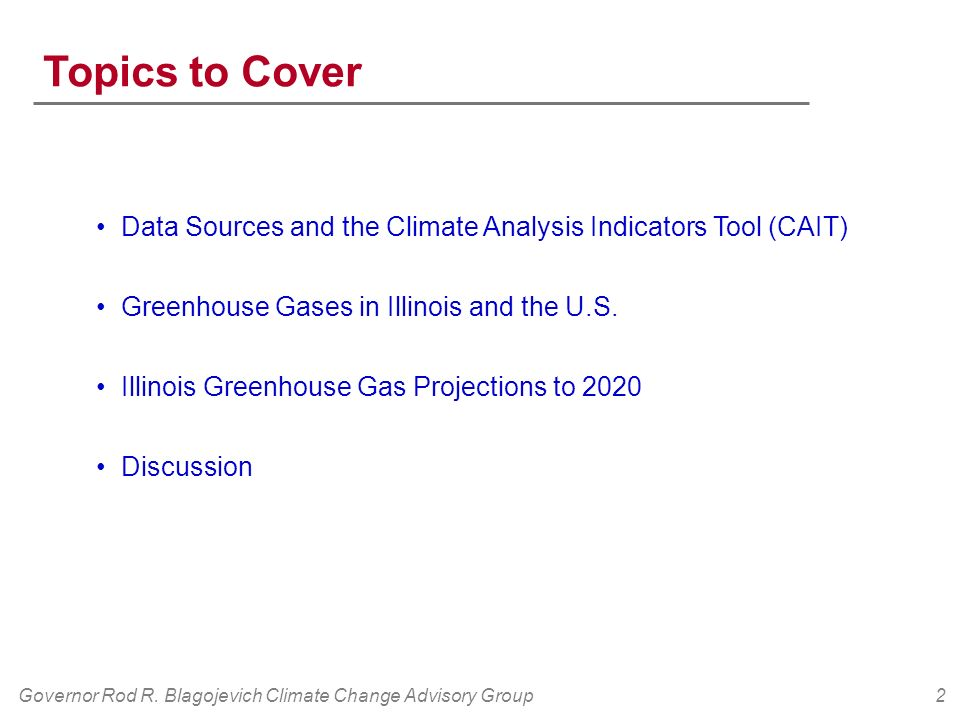 2 Topics to Cover Data Sources and the Climate Analysis Indicators Tool (CAIT) Greenhouse Gases in Illinois and the U.S. Illinois Greenhouse Gas Proje
