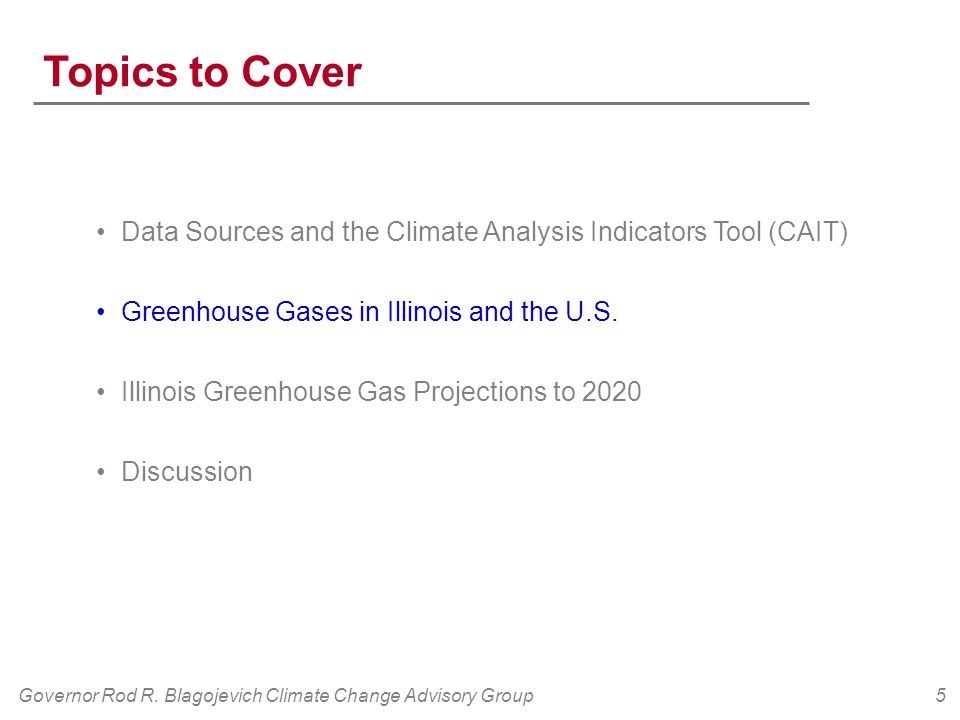 Governor Rod R. Blagojevich Climate Change Advisory Group5 Topics to Cover Data Sources and the Climate Analysis Indicators Tool (CAIT) Greenhouse Gas
