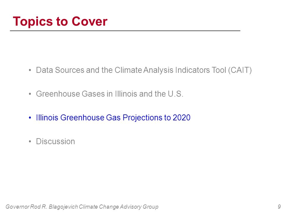 Governor Rod R. Blagojevich Climate Change Advisory Group9 Topics to Cover Data Sources and the Climate Analysis Indicators Tool (CAIT) Greenhouse Gas