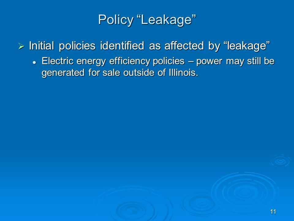 11 Policy Leakage Initial policies identified as affected by leakage Initial policies identified as affected by leakage Electric energy efficiency policies – power may still be generated for sale outside of Illinois.