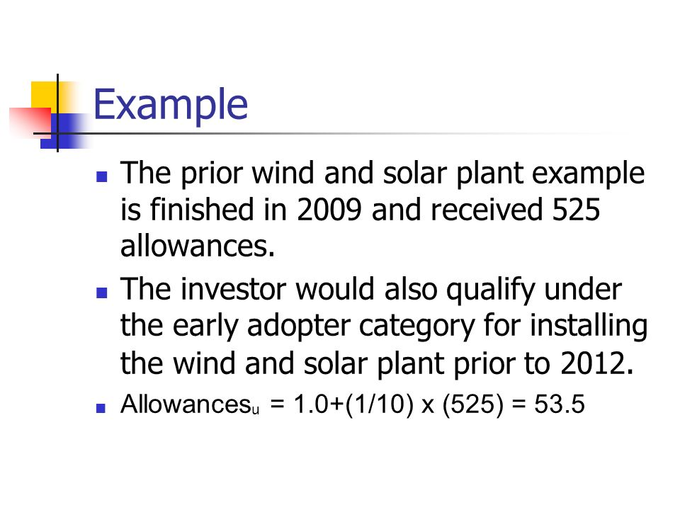 Example The prior wind and solar plant example is finished in 2009 and received 525 allowances. The investor would also qualify under the early adopte