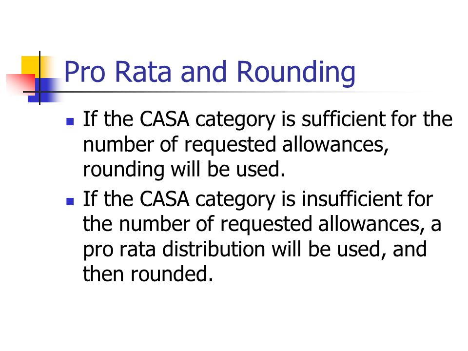 Pro Rata and Rounding If the CASA category is sufficient for the number of requested allowances, rounding will be used.