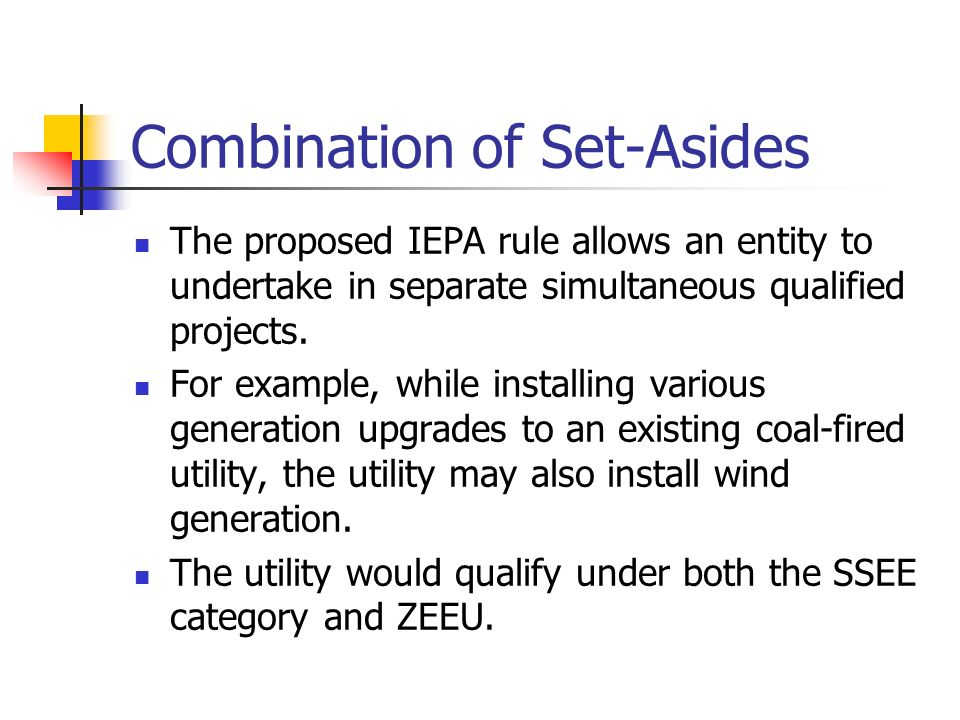 Combination of Set-Asides The proposed IEPA rule allows an entity to undertake in separate simultaneous qualified projects. For example, while install