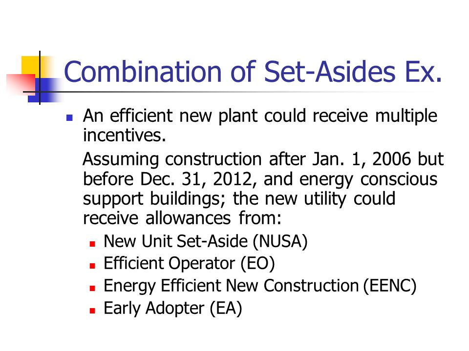 Combination of Set-Asides Ex. An efficient new plant could receive multiple incentives.