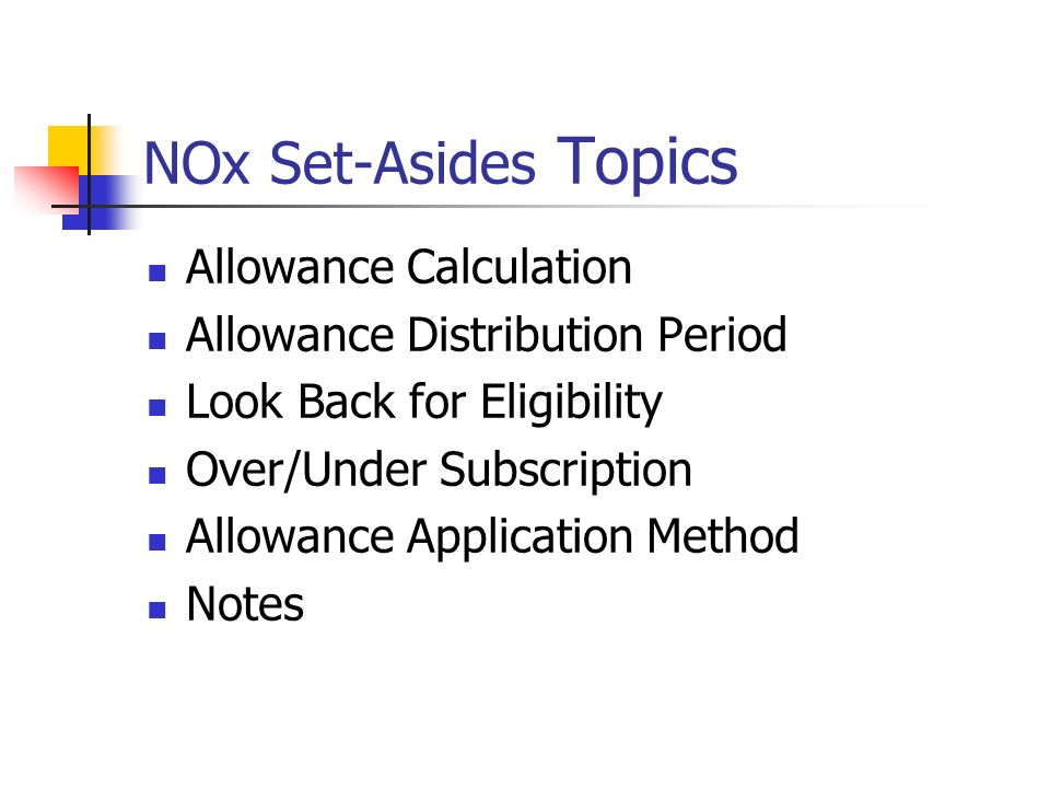 NOx Set-Asides Topics Allowance Calculation Allowance Distribution Period Look Back for Eligibility Over/Under Subscription Allowance Application Meth
