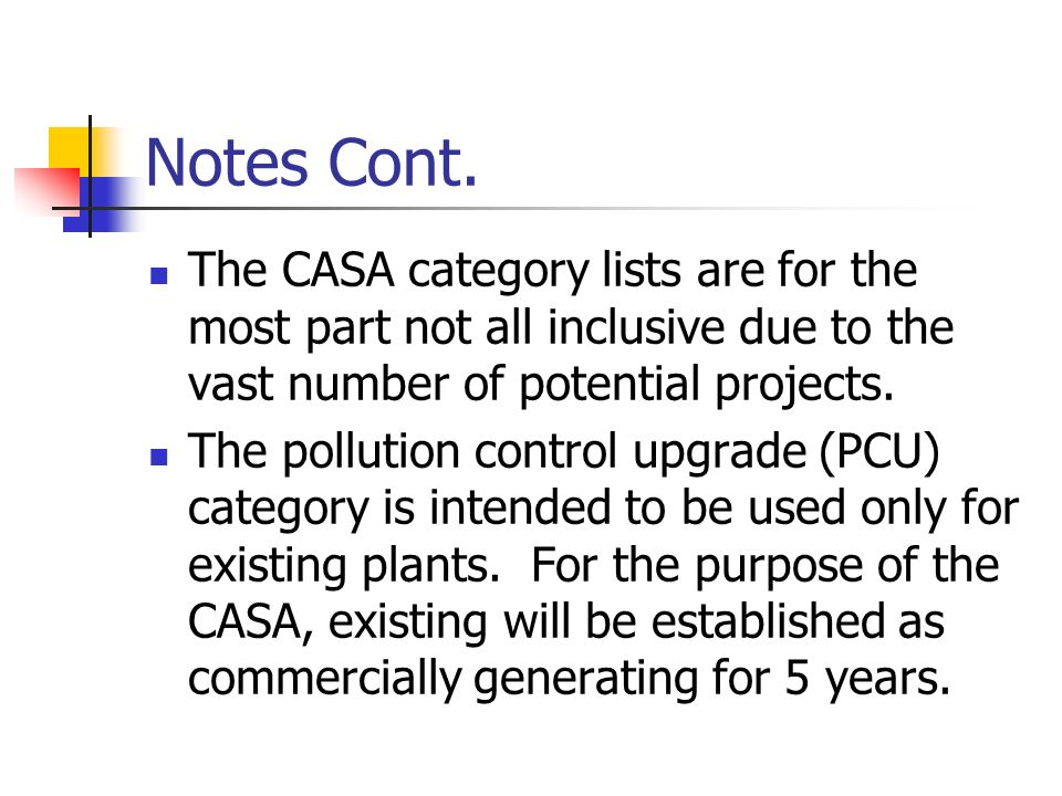 Notes Cont. The CASA category lists are for the most part not all inclusive due to the vast number of potential projects. The pollution control upgrad