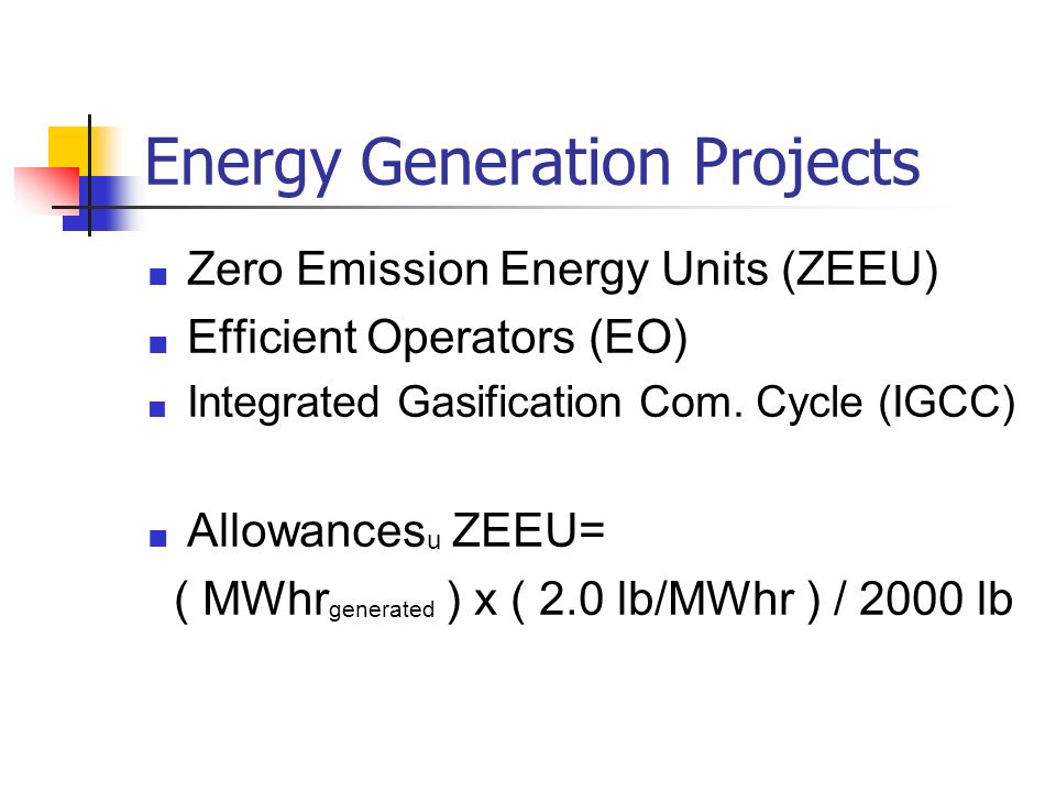 Energy Generation Projects Zero Emission Energy Units (ZEEU) Efficient Operators (EO) Integrated Gasification Com.