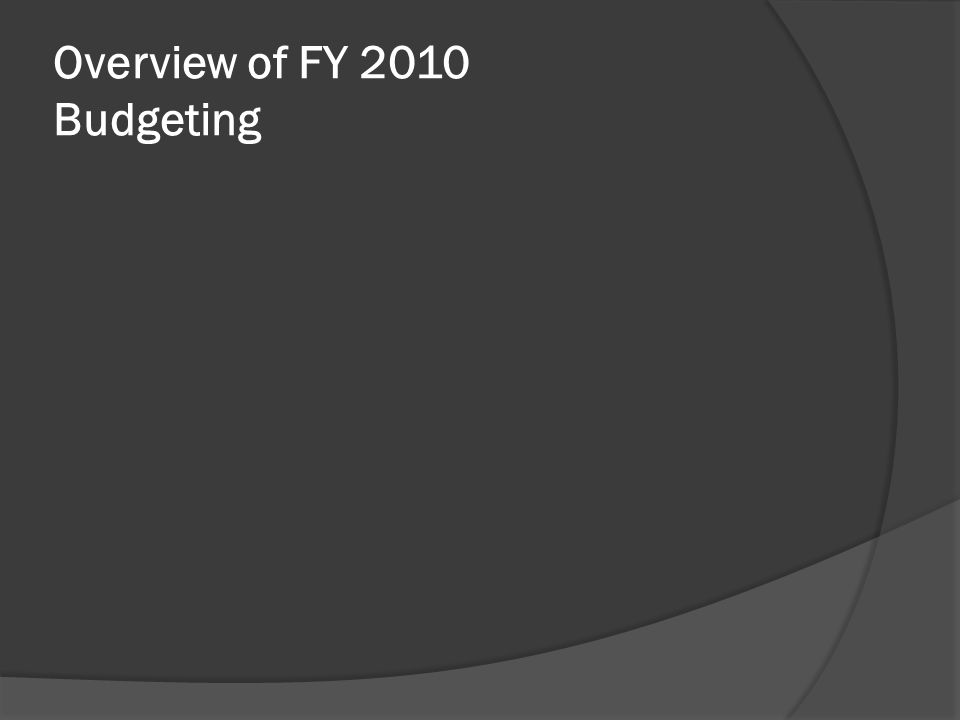 Overview of FY 2010 Budgeting