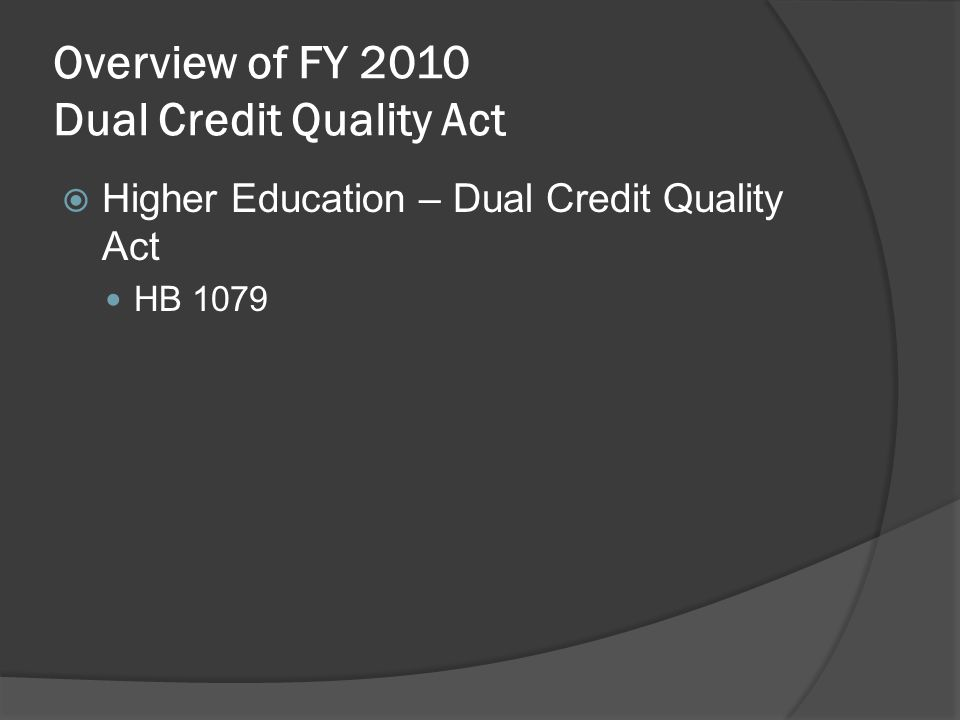 Overview of FY 2010 Dual Credit Quality Act Higher Education – Dual Credit Quality Act HB 1079