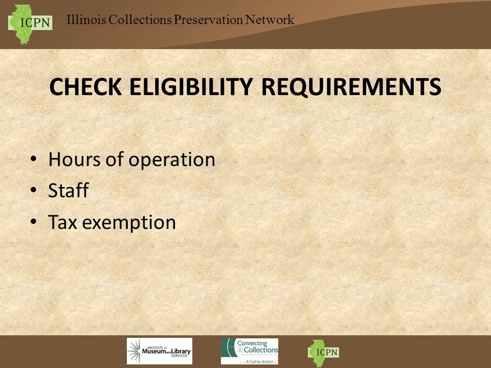 Illinois Collections Preservation Network CHECK ELIGIBILITY REQUIREMENTS Hours of operation Staff Tax exemption