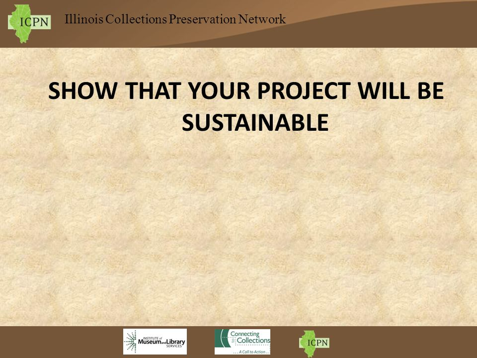 Illinois Collections Preservation Network SHOW THAT YOUR PROJECT WILL BE SUSTAINABLE