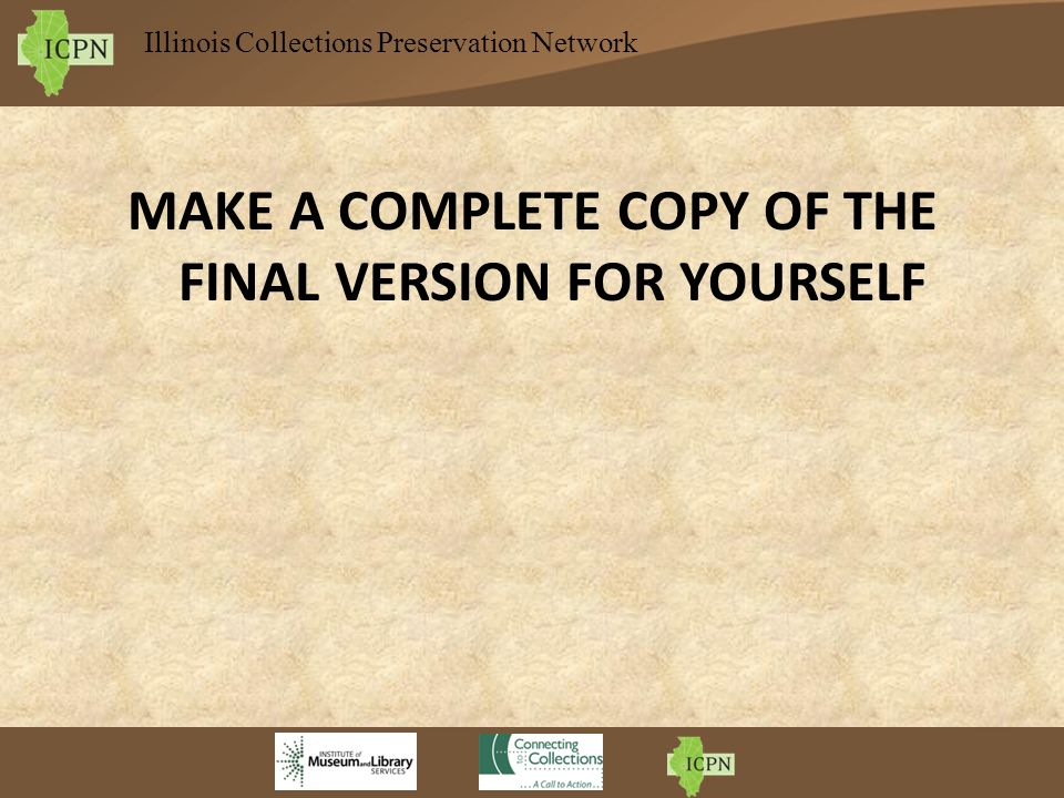 MAKE A COMPLETE COPY OF THE FINAL VERSION FOR YOURSELF