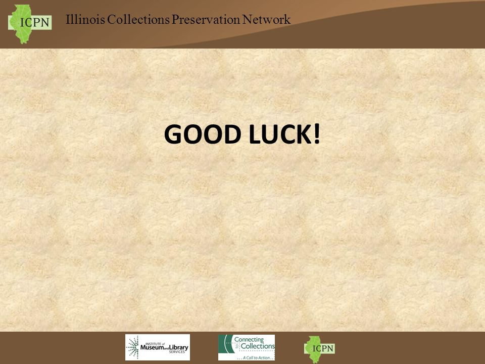 Illinois Collections Preservation Network GOOD LUCK!