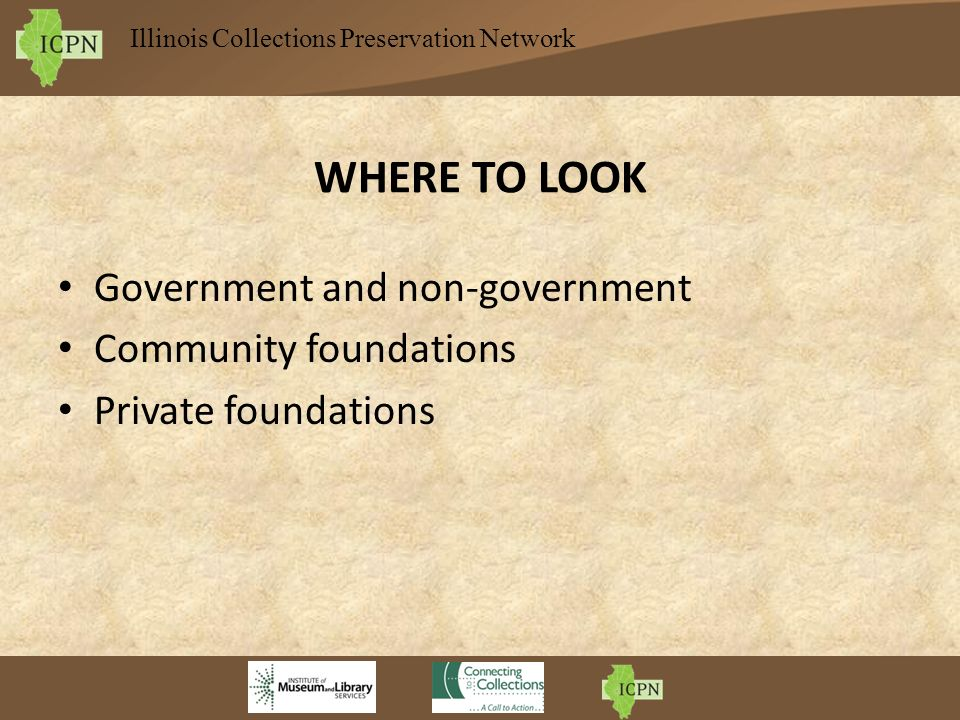 Illinois Collections Preservation Network WHERE TO LOOK Government and non-government Community foundations Private foundations