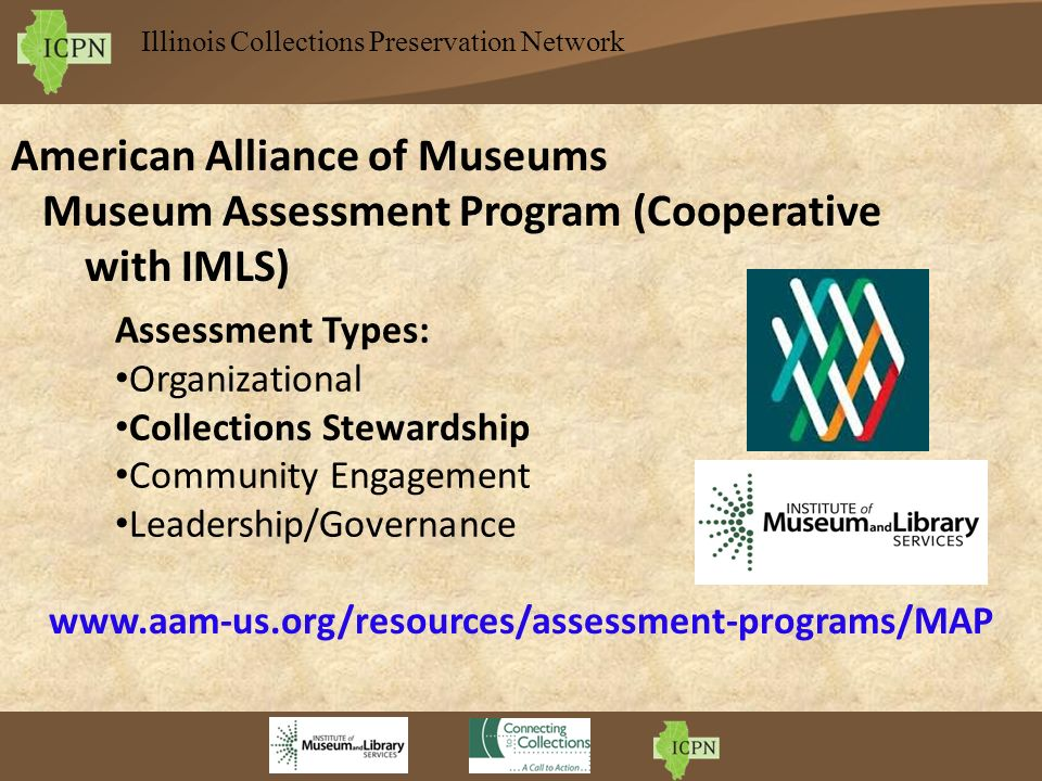 Illinois Collections Preservation Network American Alliance of Museums Museum Assessment Program (Cooperative with IMLS) Assessment Types: Organizatio
