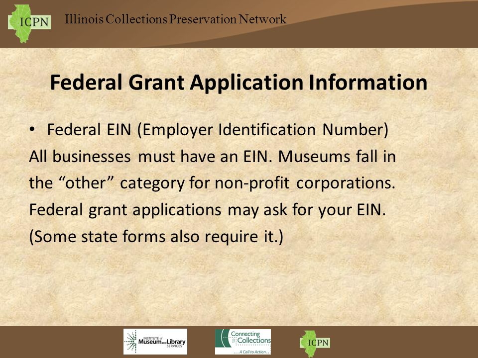 Illinois Collections Preservation Network Federal Grant Application Information Federal EIN (Employer Identification Number) All businesses must have an EIN.
