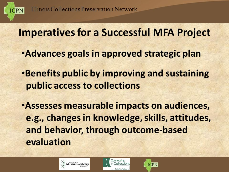 Illinois Collections Preservation Network Imperatives for a Successful MFA Project Advances goals in approved strategic plan Benefits public by improv