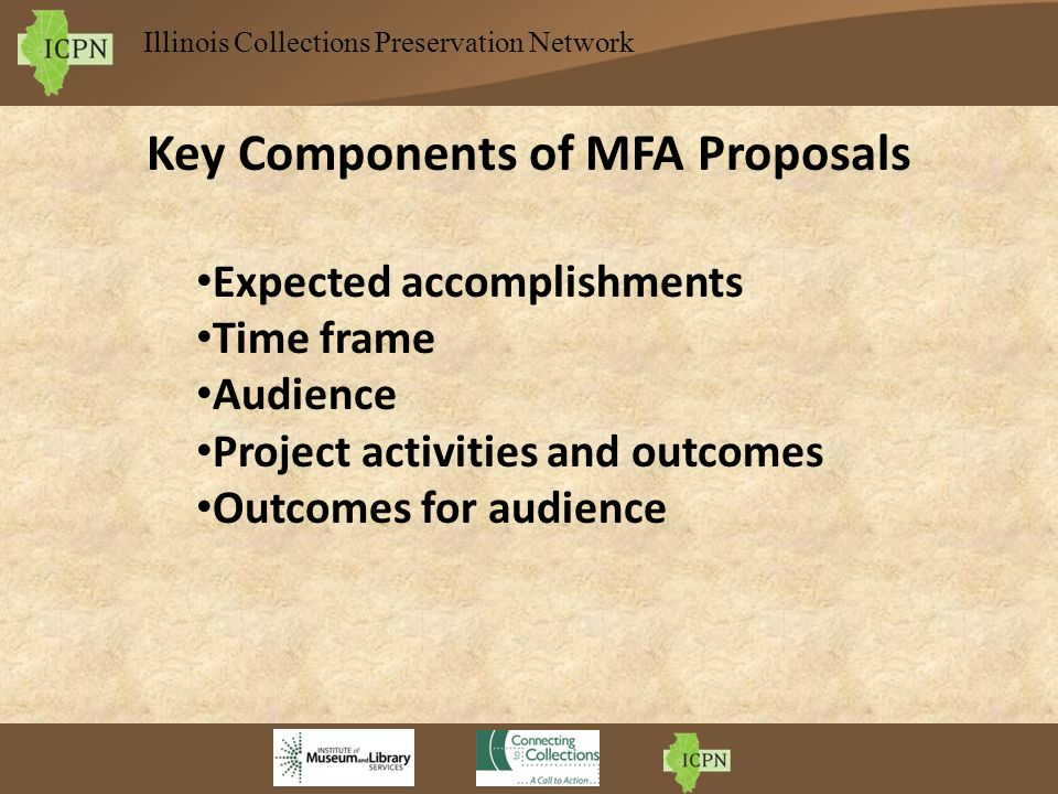 Illinois Collections Preservation Network Key Components of MFA Proposals Expected accomplishments Time frame Audience Project activities and outcomes Outcomes for audience