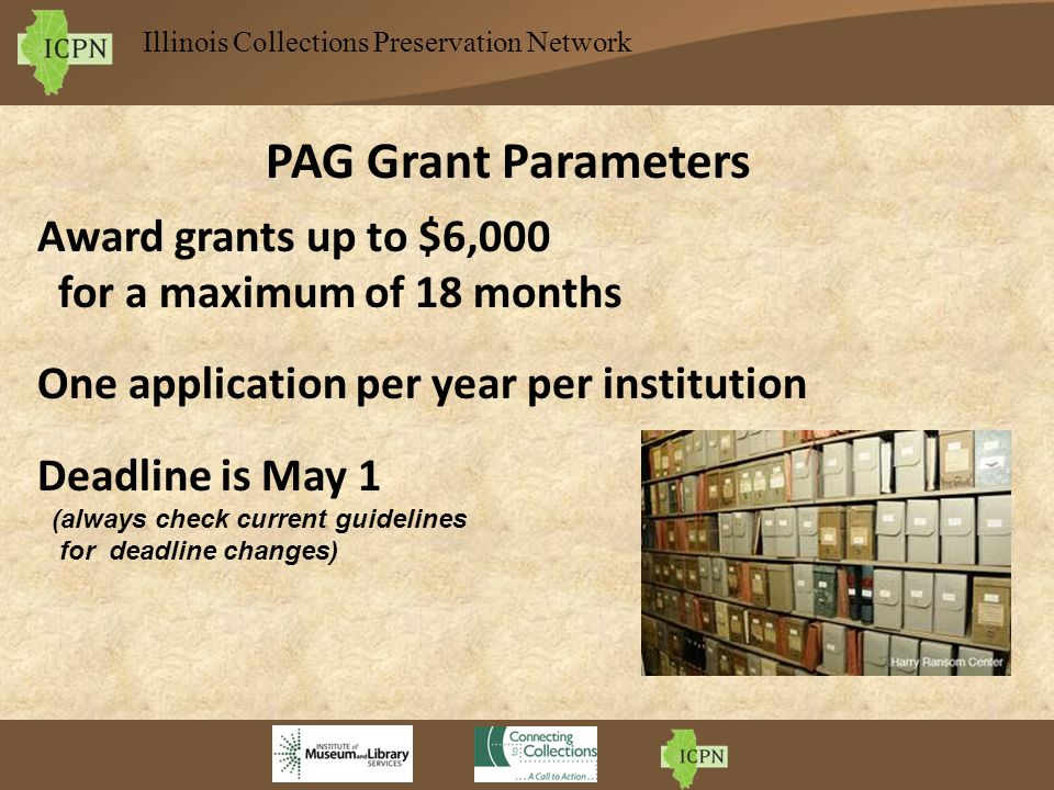 Illinois Collections Preservation Network PAG Grant Parameters Award grants up to $6,000 for a maximum of 18 months One application per year per insti