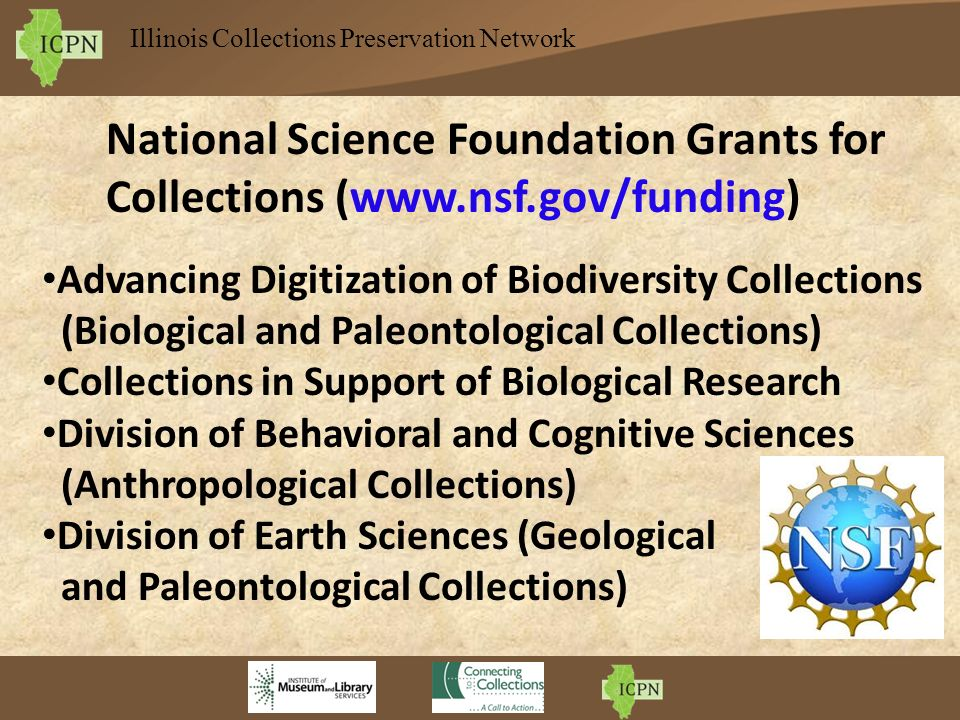 Illinois Collections Preservation Network National Science Foundation Grants for Collections (www.nsf.gov/funding) Advancing Digitization of Biodivers