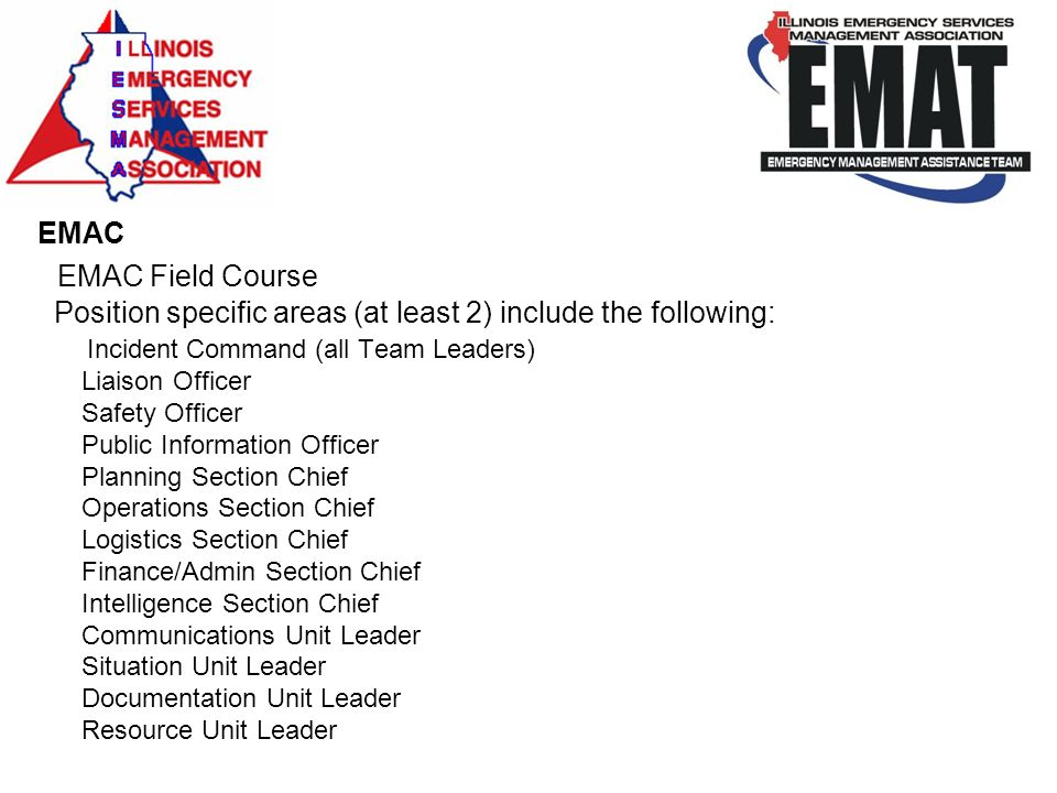EMAC EMAC Field Course Position specific areas (at least 2) include the following: Incident Command (all Team Leaders) Liaison Officer Safety Officer
