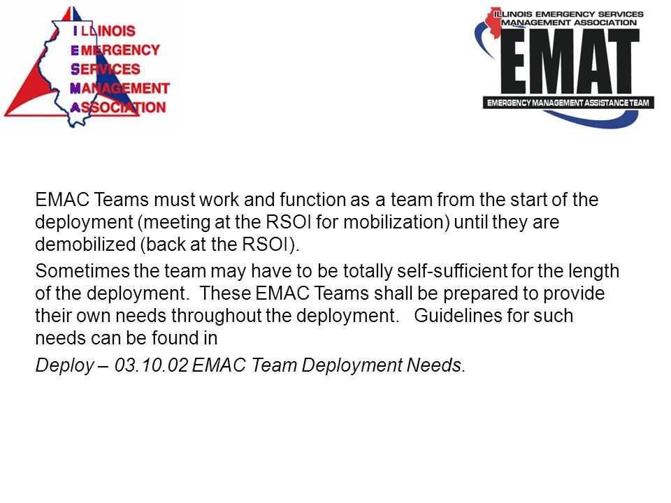 EMAC Teams must work and function as a team from the start of the deployment (meeting at the RSOI for mobilization) until they are demobilized (back a