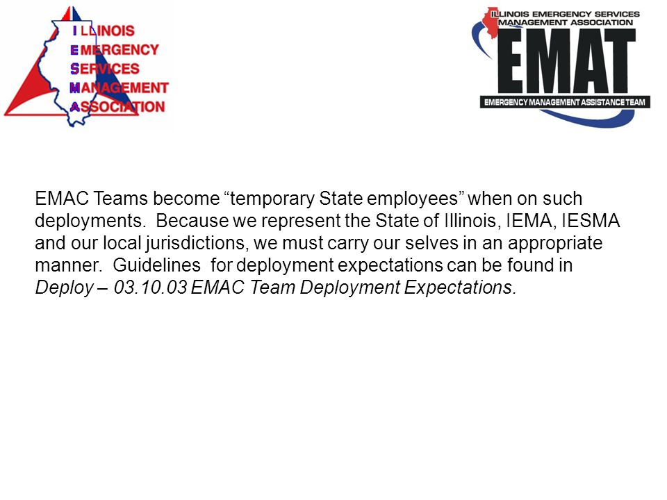 EMAC Teams become temporary State employees when on such deployments. Because we represent the State of Illinois, IEMA, IESMA and our local jurisdicti