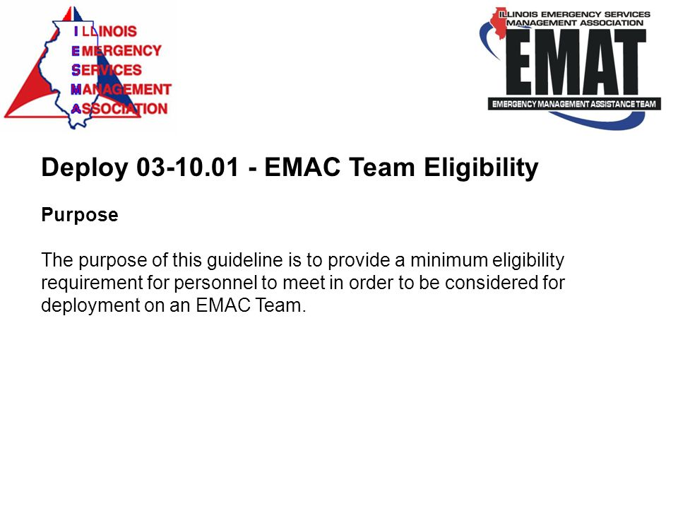 Deploy 03-10.01 - EMAC Team Eligibility Purpose The purpose of this guideline is to provide a minimum eligibility requirement for personnel to meet in