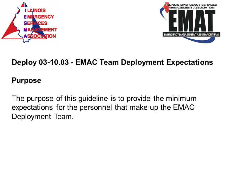 Deploy 03-10.03 - EMAC Team Deployment Expectations Purpose The purpose of this guideline is to provide the minimum expectations for the personnel tha