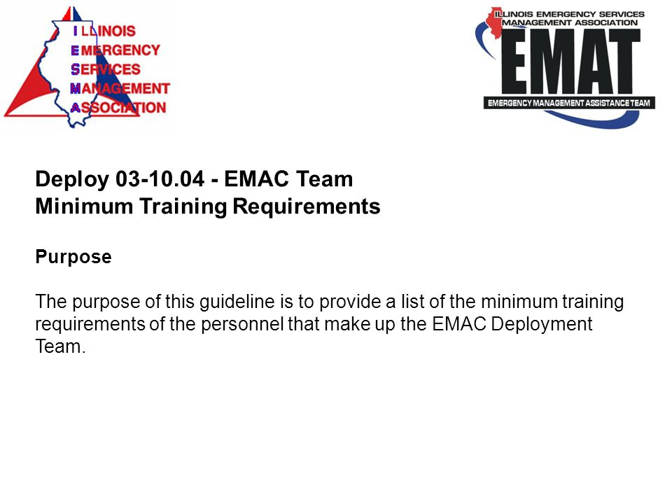 Deploy 03-10.04 - EMAC Team Minimum Training Requirements Purpose The purpose of this guideline is to provide a list of the minimum training requireme