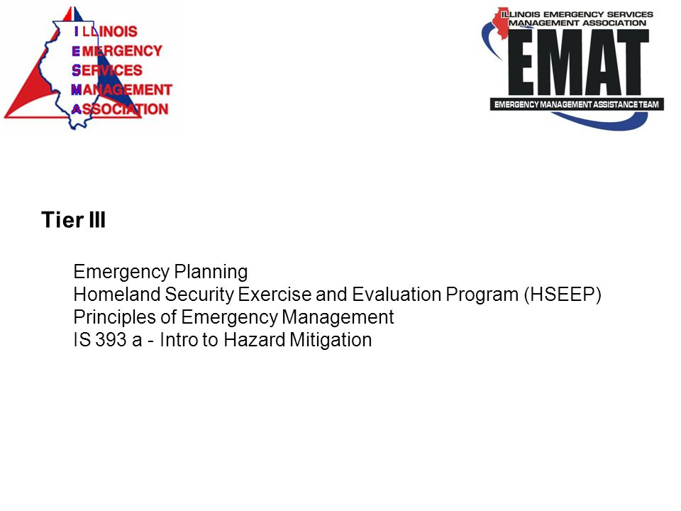 Tier III Emergency Planning Homeland Security Exercise and Evaluation Program (HSEEP) Principles of Emergency Management IS 393 a - Intro to Hazard Mi