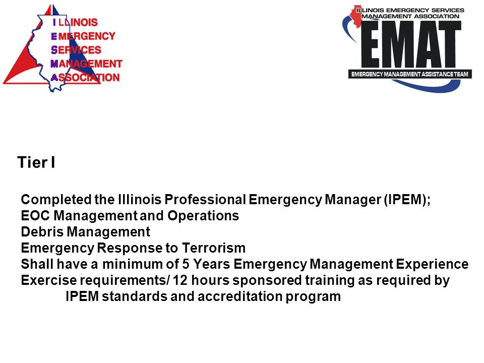Tier I Completed the Illinois Professional Emergency Manager (IPEM); EOC Management and Operations Debris Management Emergency Response to Terrorism S