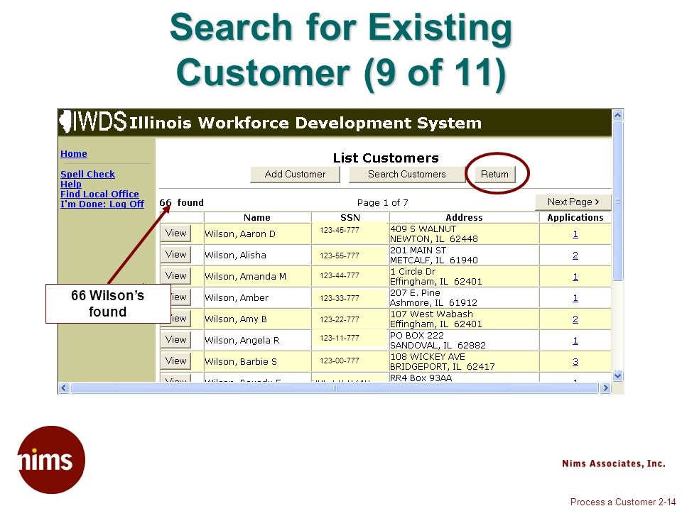 Process a Customer 2-14 Search for Existing Customer (9 of 11) 66 Wilsons found 123-00-777 123-11-777 123-22-777 123-33-777 123-44-777 123-55-777 123-