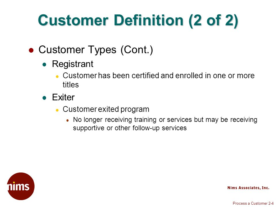 Process a Customer 2-4 Customer Definition (2 of 2) Customer Types (Cont.) Registrant Customer has been certified and enrolled in one or more titles E